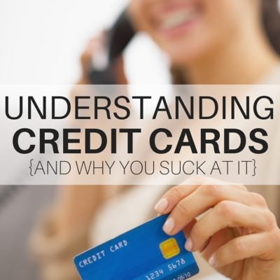 Understanding Credit Cards and Why You Suck At It