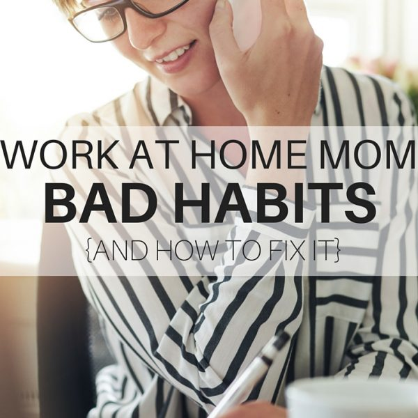 A Work at Home Mom Bad Habits